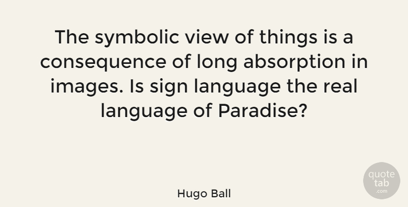 Hugo Ball Quote About Real, Views, Long: The Symbolic View Of Things...
