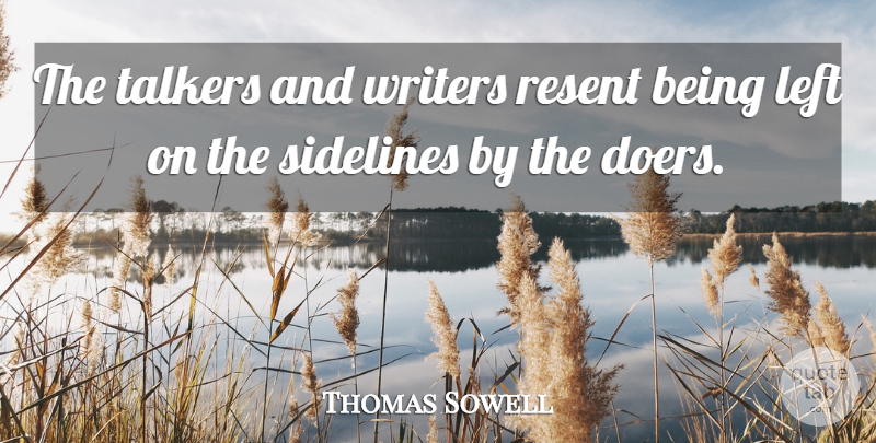 Thomas Sowell Quote About Doers, Sidelines, Talkers: The Talkers And Writers Resent...