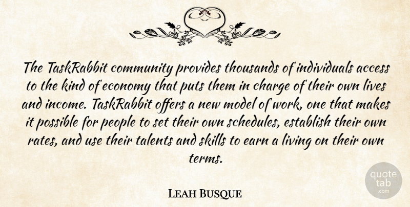 Leah Busque Quote About Access, Charge, Community, Earn, Economy: The Taskrabbit Community Provides Thousands...