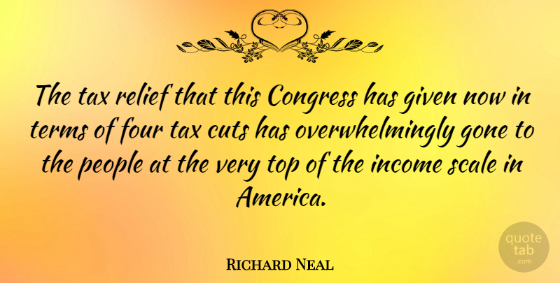 Richard Neal Quote About Cutting, America, People: The Tax Relief That This...
