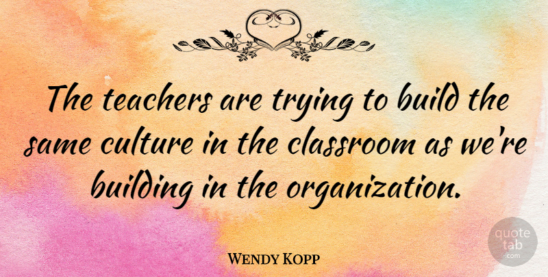 Wendy Kopp Quote About Teachers, Trying: The Teachers Are Trying To...