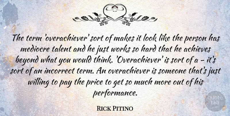 Rick Pitino Quote About Achieves, Hard, Incorrect, Mediocre, Pay: The Term Overachiever Sort Of...