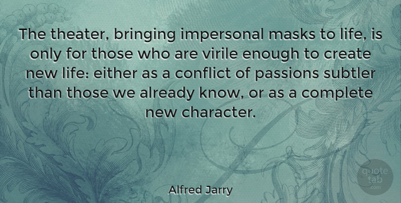 Alfred Jarry Quote About Character, Passion, New Life: The Theater Bringing Impersonal Masks...