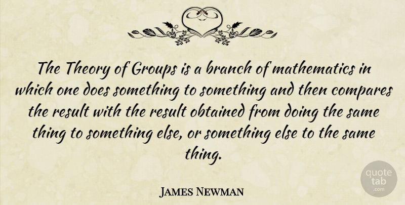 James Newman Quote About American Astronaut, Groups, Mathematics, Obtained, Theory: The Theory Of Groups Is...