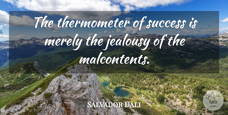 Salvador Dali Quote About Success, Jealousy, Artist: The Thermometer Of Success Is...