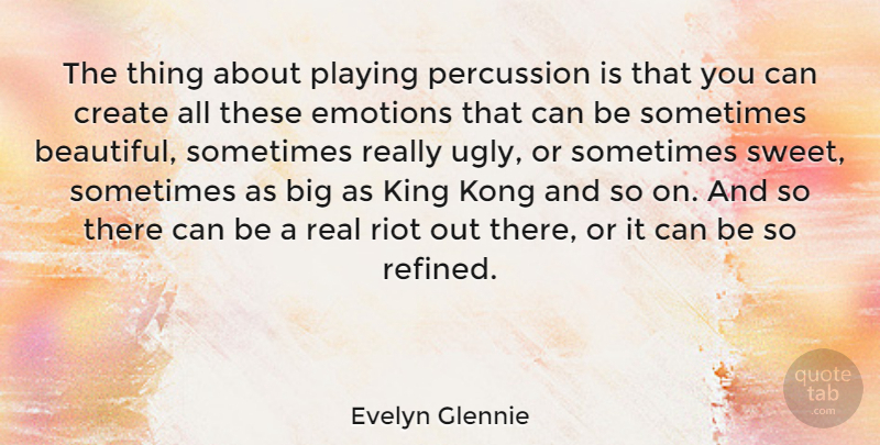 Evelyn Glennie The Thing About Playing Percussion Is That You Can