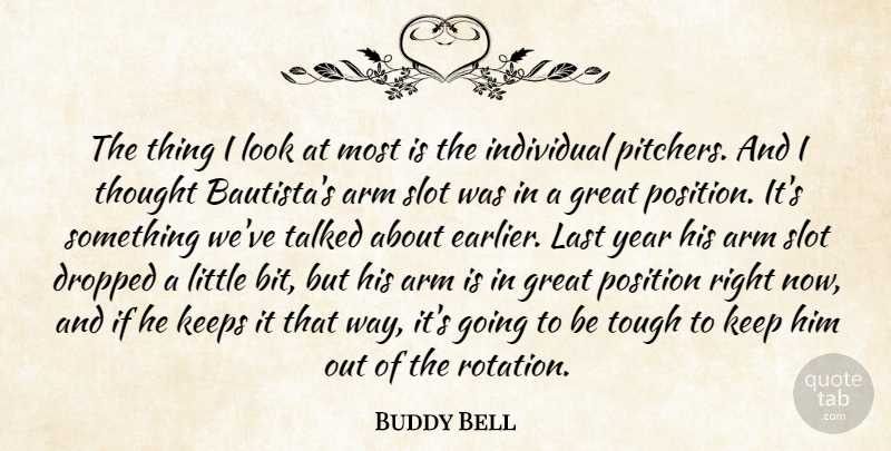 Buddy Bell Quote About Arm, Dropped, Great, Individual, Keeps: The Thing I Look At...