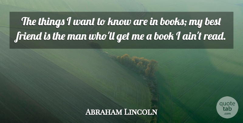 Abraham Lincoln Quote About Motivational, Friendship, Sarcastic: The Things I Want To...