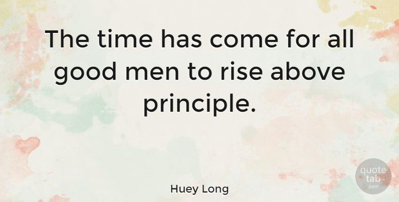 Huey Long The Time Has Come For All Good Men To Rise Above