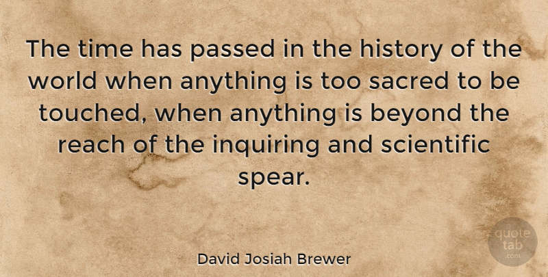 David Josiah Brewer Quote About Beyond, History, Inquiring, Passed, Reach: The Time Has Passed In...