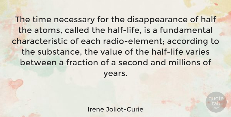 Irene Joliot-Curie Quote About According, Fraction, Half, Millions, Necessary: The Time Necessary For The...