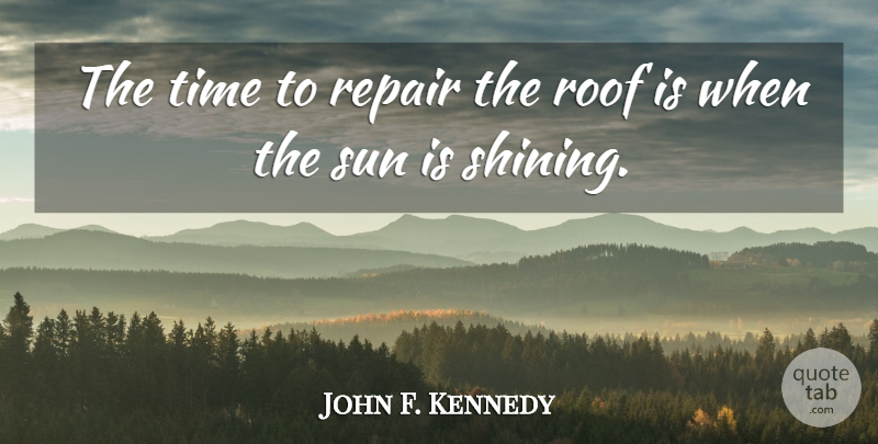 John F. Kennedy Quote About Inspirational, Motivational, Positive: The Time To Repair The...