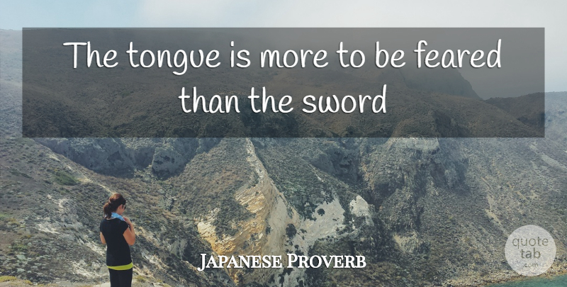 Japanese Proverb Quote About Feared, Sword, Tongue: The Tongue Is More To...