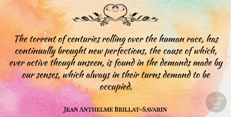 Jean Anthelme Brillat-Savarin Quote About Race, Perfection, Rolling: The Torrent Of Centuries Rolling...