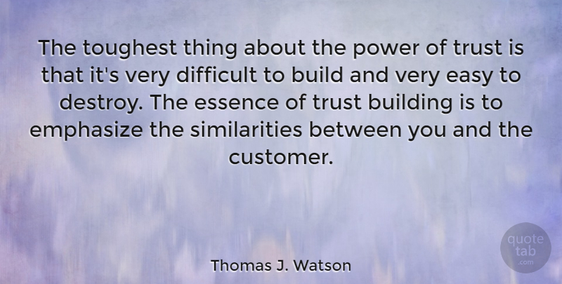 Thomas J. Watson Quote About Trust, Essence, Building: The Toughest Thing About The...