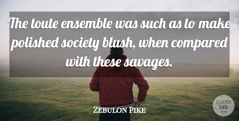 Zebulon Pike Quote About American Soldier, Ensemble, Polished, Society: The Toute Ensemble Was Such...