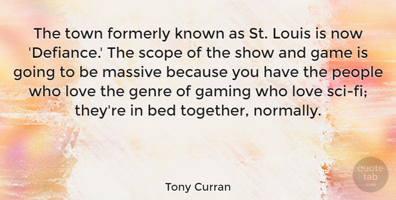 Tony Curran Quote About Bed, Gaming, Genre, Known, Louis: The Town Formerly Known As...