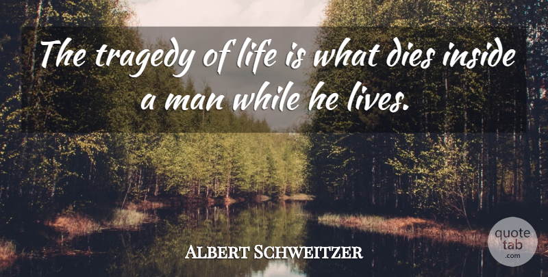 Albert Schweitzer Quote About Inspirational, Life, Sympathy: The Tragedy Of Life Is...