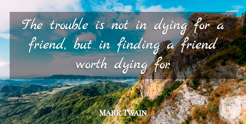 Mark Twain Quote About Inspirational, Funny, Friendship: The Trouble Is Not In...