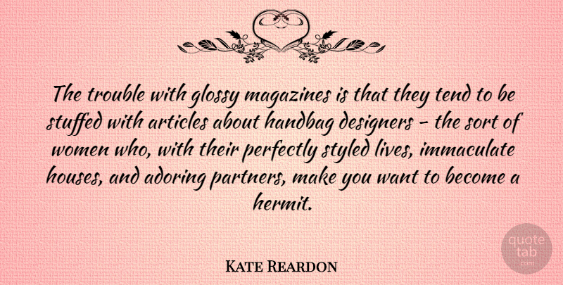 Kate Reardon Quote About Adoring, Articles, Designers, Immaculate, Magazines: The Trouble With Glossy Magazines...
