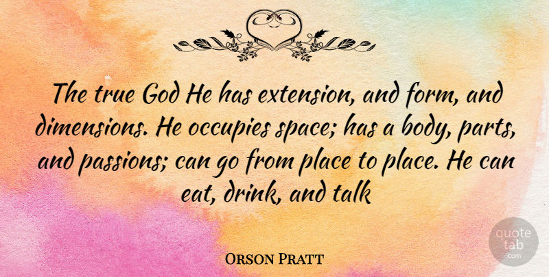 Orson Pratt Quote About Passion, Space, Body: The True God He Has...