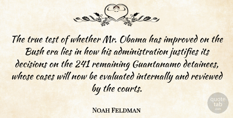 Noah Feldman Quote About Bush, Cases, Era, Guantanamo, Improved: The True Test Of Whether...