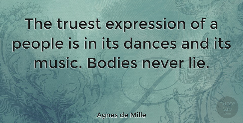 Agnes De Mille The Truest Expression Of A People Is In Its Dances