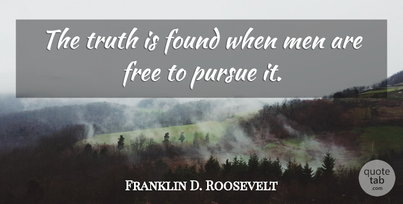 Franklin D. Roosevelt Quote About Men, Interesting, President: The Truth Is Found When...