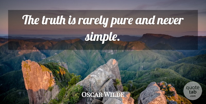 Oscar Wilde Quote About Love, Inspirational, Positive: The Truth Is Rarely Pure...