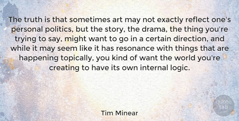 Tim Minear Quote About Art, Certain, Creating, Exactly, Happening: The Truth Is That Sometimes...