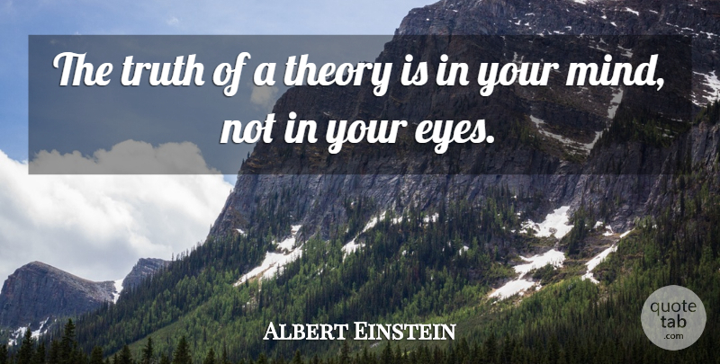 Albert Einstein Quote About Truth, Eye, Mind: The Truth Of A Theory...