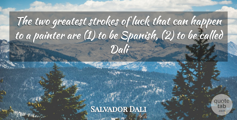Salvador Dali Quote About Two, Luck, Painter: The Two Greatest Strokes Of...