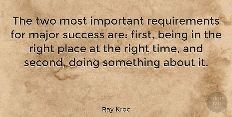 Ray Kroc The Two Most Important Requirements For Major Success Are