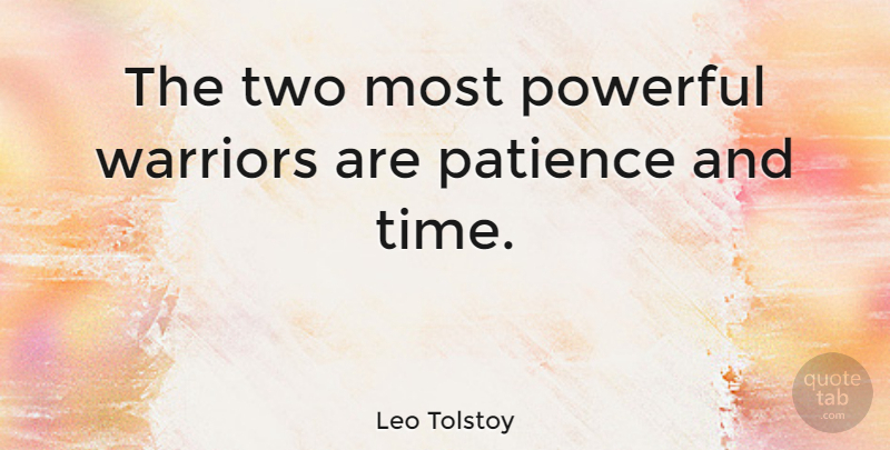 Leo Tolstoy Quote About Life, Motivational, Patience: The Two Most Powerful Warriors...