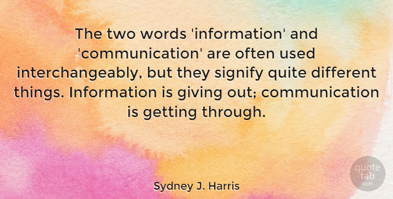 Sydney J. Harris Quote About Communication, Two, Giving: The Two Words Information And...