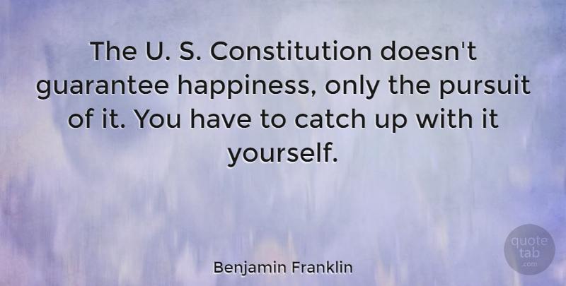 Benjamin Franklin Quote About Happiness, Government, Guarantees: The U S Constitution Doesnt...