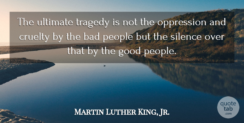 Martin Luther King, Jr. Quote About Change, Kings, People: The Ultimate Tragedy Is Not...