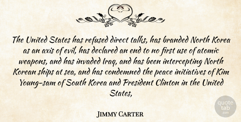 Jimmy Carter Quote About Atomic, Branded, Clinton, Condemned, Direct: The United States Has Refused...