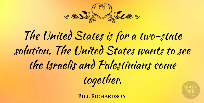 Bill Richardson Quote About Two, Together, Want: The United States Is For...