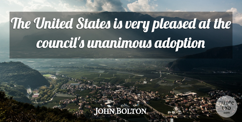John Bolton Quote About Adoption, Pleased, States, United: The United States Is Very...