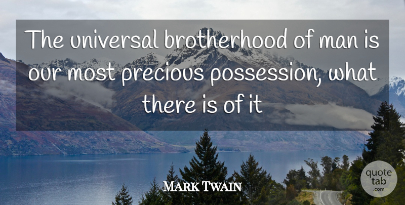 Mark Twain Quote About Man, Precious, Universal: The Universal Brotherhood Of Man...