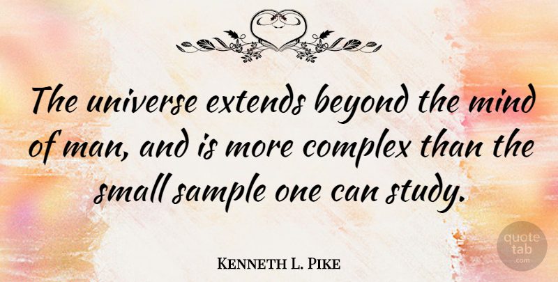 Kenneth L Pike The Universe Extends Beyond The Mind Of Man And Is