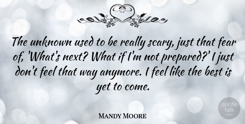 Mandy Moore Quote About Best, Fear, Unknown: The Unknown Used To Be...