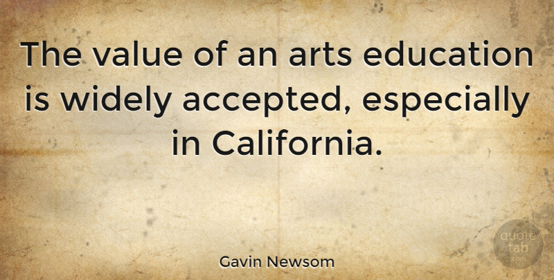 Gavin Newsom The Value Of An Arts Education Is Widely Accepted