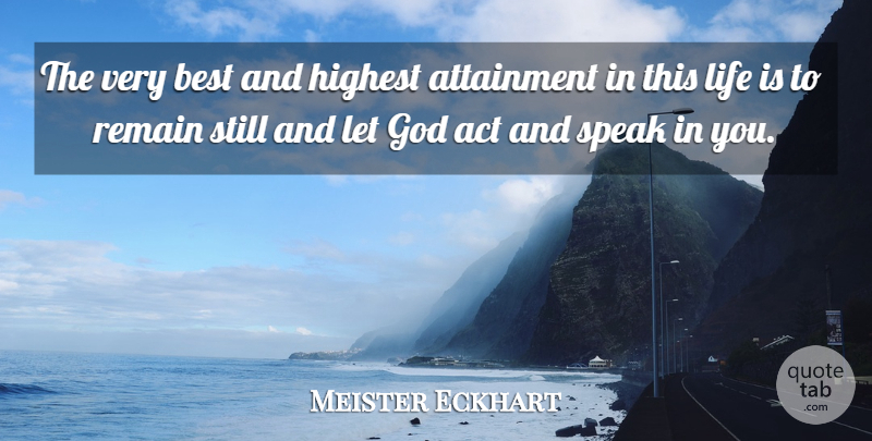 Meister Eckhart Quote About Letting Go, Life Is, Speak: The Very Best And Highest...