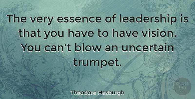 Theodore Hesburgh Quote About Leadership, Business, Blow: The Very Essence Of Leadership...