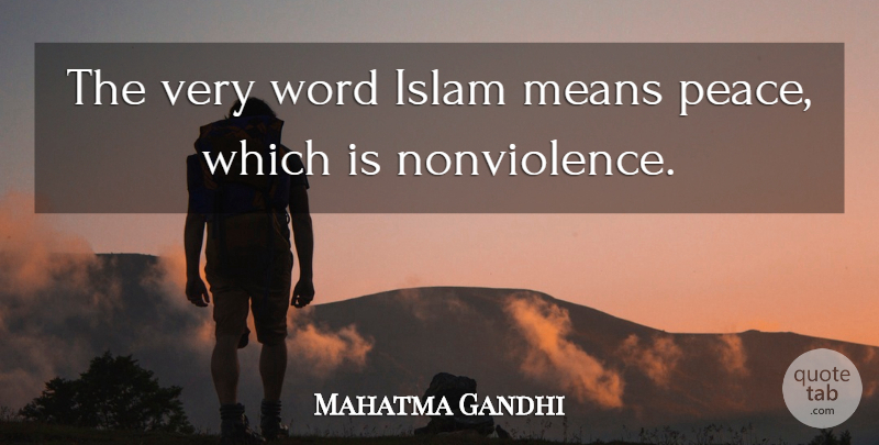 Mahatma Gandhi Quote About Mean, Islam, Nonviolence: The Very Word Islam Means...