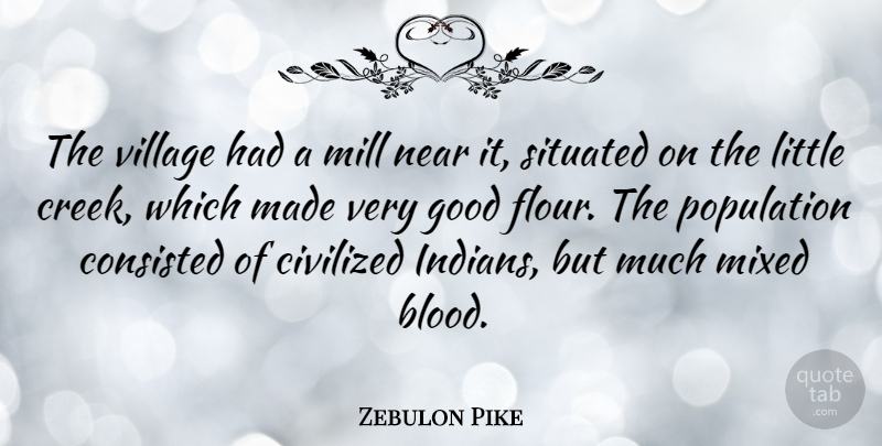 Zebulon Pike Quote About American Soldier, Civilized, Good, Mill, Mixed: The Village Had A Mill...