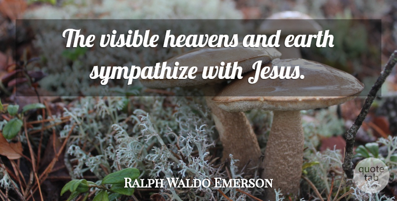 Ralph Waldo Emerson Quote About Nature, Jesus, Heaven: The Visible Heavens And Earth...