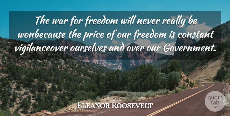 Eleanor Roosevelt Quote About Constant, Freedom, Ourselves, Price, War: The War For Freedom Will...